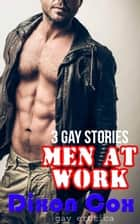 Men At Work: Three Gay Erotica Stories ebook by Dixon Cox