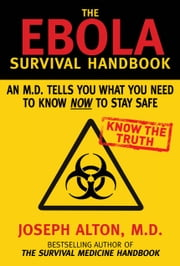 The Ebola Survival Handbook - An MD Tells You What You Need to Know Now to Stay Safe ebook by Joseph Alton