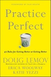 Practice Perfect - 42 Rules for Getting Better at Getting Better ebook by Doug Lemov,Erica Woolway,Katie Yezzi