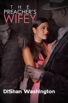 The Preacher's Wifey ebook by DiShan Washington