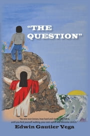 """THE QUESTION"" ebook by Edwin Gautier Vega"