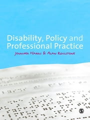 Disability, Policy and Professional Practice ebook by Jennifer L. Harris,Alan Roulstone