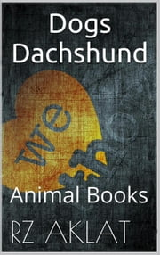 Dogs - Dachshund ebook by RZ Aklat