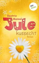 Jule - Band 2: Kussecht ebook by Beatrix Mannel