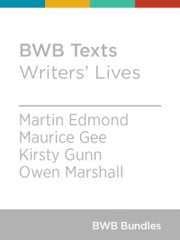 BWB Texts: Writers' Lives ebook by Martin Edmond,Maurice Gee,Kirsty Gunn,Owen Marshall