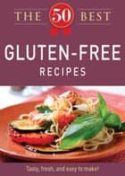 The 50 Best Gluten-Free Recipes - Tasty, fresh, and easy to make! ebook by Adams Media