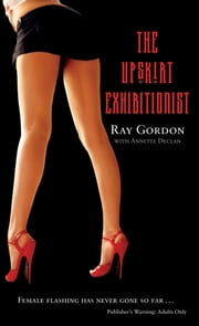 The Upskirt Exhibitionist ebook by Ray Gordon