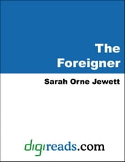 The Foreigner ebook by Jewett, Sarah Orne