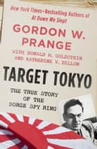 Target Tokyo - The Story of the Sorge Spy Ring ebook by Gordon W. Prange, Donald M. Goldstein, Katherine V. Dillon