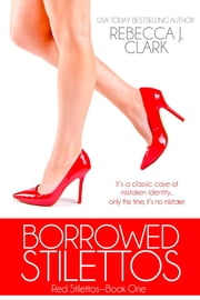 Borrowed Stilettos ebook by Rebecca J. Clark