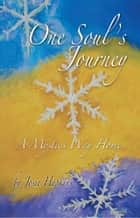 One Soul's Journey, a Mystic's Way Home. eBook von Josie Hopkins