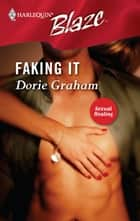 Faking It ebook by Dorie Graham