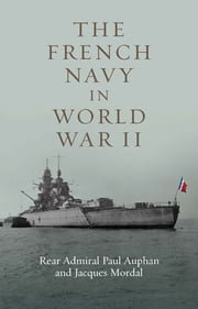 The French Navy in World War II ebook by Paul Auphan,Jacques Mordai