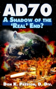 "AD 70: A Shadow of the ""Real"" End? ebook by Don K. Preston D. Div."