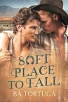 Soft Place to Fall ebook by BA Tortuga