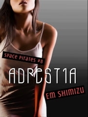 Adrestia - an erotic space opera short ebook by Em Shimizu