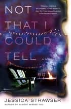 Not That I Could Tell - A Novel ebook by