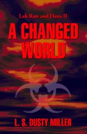 Lab Rats & Hens II: A Changed World ebook by L.S. Dusty Miller