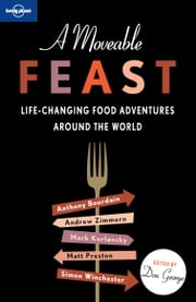 A Moveable Feast ebook by Anthony Bourdain,Pico Iyer,Mark Kurlansky,David Lebovitz,Andrew McCarthy,Jan Morris,Simon Winchester,Andrew Zimmern,Lonely Planet Food