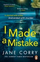 I Made a Mistake - The twist-filled, addictive new thriller from the Sunday Times bestselling author of I LOOKED AWAY ebook by Jane Corry