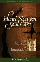 Henri Nouwen and Soul Care - A Ministry of Integration ebook by Wil Hernandez, Sr. Sue Mosteller, CSJ