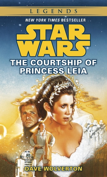 The Courtship of Princess Leia: Star Wars Legends eBook by Dave Wolverton