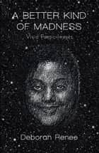 A Better Kind of Madness ebook by Deborah Renee