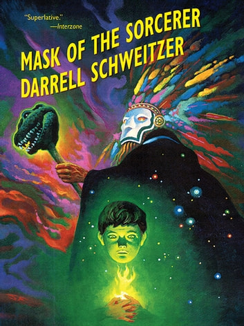 The Mask of the Sorcerer - An Epic Fantasy Novel ebook by Darrell Schweitzer