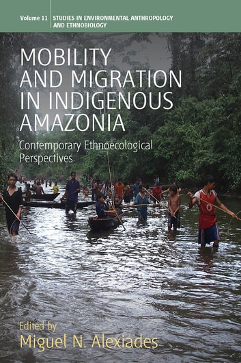 Mobility and Migration in Indigenous Amazonia - Contemporary Ethnoecological Perspectives ebook by