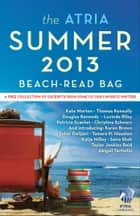 The Atria Summer 2013 Beach-Read Bag - A Free Collection of Excerpts from Some of Our Favorite Writers ebook by Abigail Tarttelin, Sahar Delijani, Christina Schwarz,...