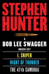 A Bob Lee Swagger eBook Boxed Set - I, Sniper, Night of Thunder, 47th Samurai ebook by Stephen Hunter