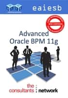 Advanced Oracle BPM 11g ebook by EAIESB