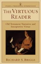 The Virtuous Reader (Studies in Theological Interpretation) ebook by Richard S. Briggs,Craig G. Bartholomew,Joel B. Green,Christopher R. Seitz