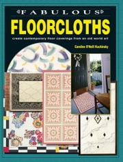 Fabulous Floorcloths: Create Contemporary Floor Coverings from an Old World Art ebook by Caroline O'Neill Kuchinsky