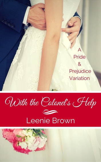 With the Colonel's Help - A Pride and Prejudice Variation ebook by Leenie Brown