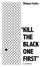 """Kill The Black One First"" - The most moving story you'll read this year ebook by Michael Fuller"