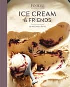 Food52 Ice Cream and Friends - 60 Recipes and Riffs [A Cookbook] ebook by Editors of Food52, Amanda Hesser, Merrill Stubbs