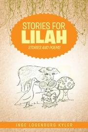 Stories for Lilah - Stories and Poems ebook by Inge Logenburg Kyler
