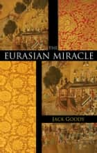 The Eurasian Miracle ebook by Jack Goody