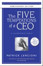 The Five Temptations of a CEO, 10th Anniversary Edition ebook by Patrick M. Lencioni