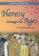 Heresy through the ages ebook by Fr Jerome Bertram
