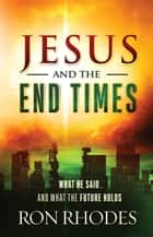 Jesus and the End Times - What He Said...and What the Future Holds ebook by Ron Rhodes