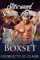 Starcrossed Dating Agency Box Set - Starcrossed Dating Agency ebook by Georgette St. Clair