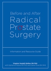 Before and After Radical Prostate Surgery: Information and Resource Guide ebook by Virginia Vandall-Walker,Katherine Moore,Diane Pyne
