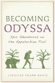 Becoming Odyssa: Epic Adventures on the Appalachian Trail - Epic Adventures on the Appalachian Trail ebook by Pharr Davis, Jennifer