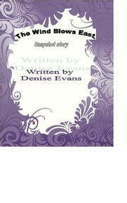 The Wind Blows East. Snapshot ebook by Denise Evans