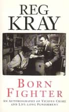 Born Fighter ebook by Reg Kray