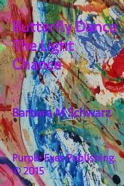 Butterfly Dance The Light Chance ebook by Barbara M Schwarz