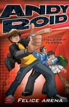 Andy Roid & The Field Trip Terror ebook by Felice Arena