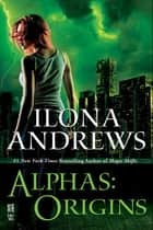 Alphas: Origins ebook by Ilona Andrews